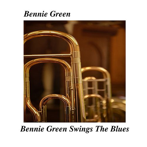 Bennie Green Swings The Blues by Bennie Green