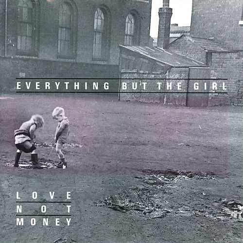 Love Not Money (Deluxe Edition) by Everything But the Girl