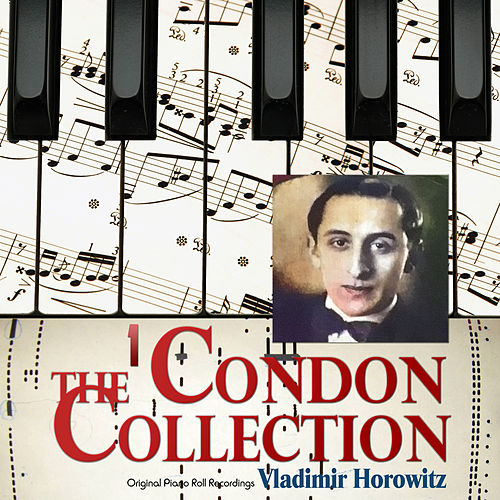 The Condon Collection, Vol. 1 (Original Piano Roll Recordings) by Vladimir Horowitz