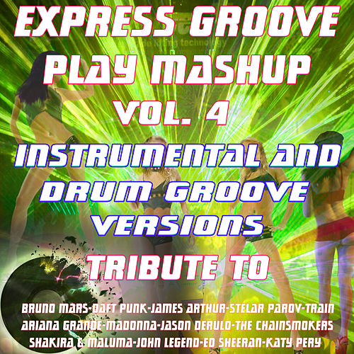 Play Mashup compilation Vol. 4 (Special Instrumental And Drum Groove Versions Tribute To Duf Punk-Madonna-Ed Sheeran) von Express Groove