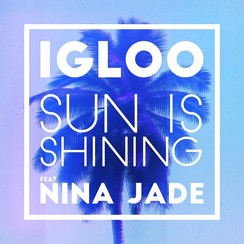 Sun Is Shining (feat. Nina Jade) (2Darc Remix) de Igloo