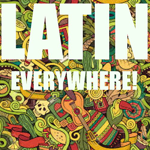 Latin Everywhere by Various Artists