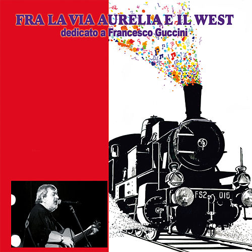 Fra la via Aurelia e il West (dedicato a Francesco Guccini) di Various Artists