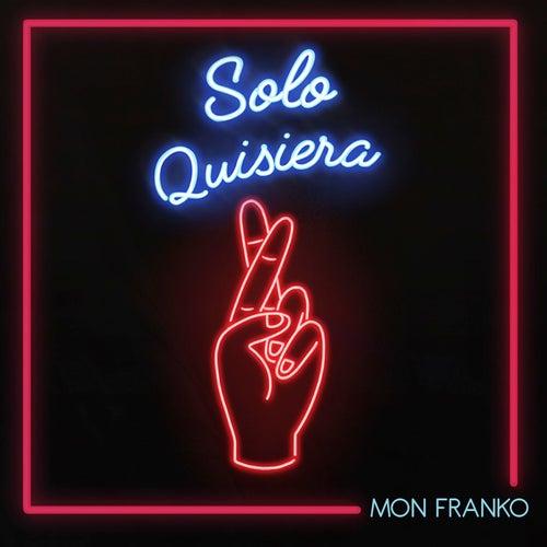 Solo Quisiera by Mon Franko