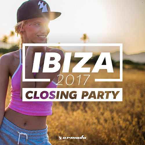 Ibiza Closing Party 2017 - Armada Music by Various Artists