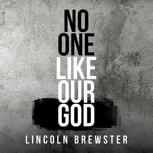 No One Like Our God von Lincoln Brewster