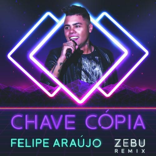 Chave Cópia (Zebu Remix) de Felipe Araújo