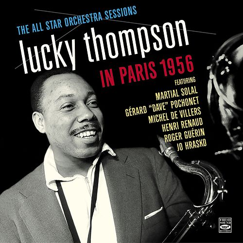 Lucky Thompson in Paris 1956. The All Star Orchestra Sessions by Lucky Thompson