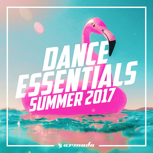 Dance Essentials - Summer 2017 van Various Artists