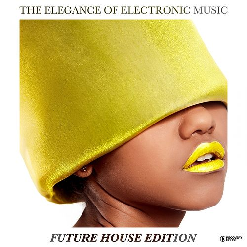 The Elegance of Electronic Music - Future House Edition von Various Artists