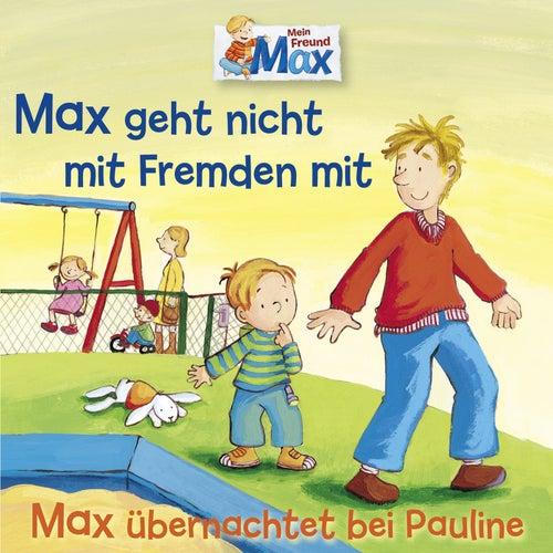 02: Max geht nicht mit Fremden mit / Max übernachtet bei Pauline von Mein Freund Max