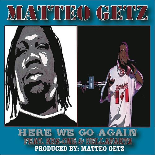 Here We Go Again Feat. Krs-one & Hellafaktz von Matteo Getz
