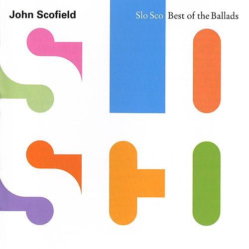 Slo Sco: Best Of The Ballads by John Scofield