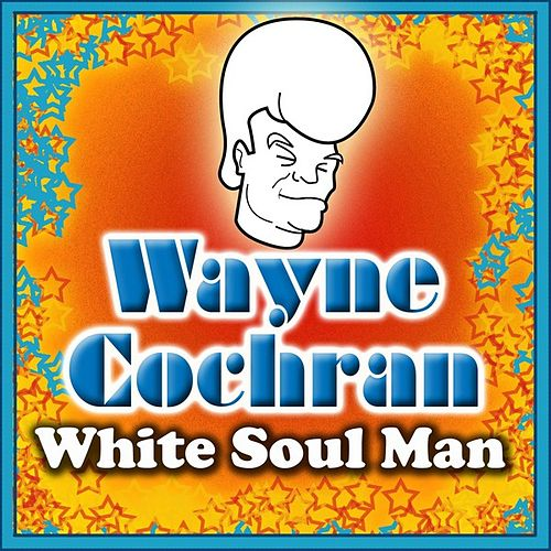 White Soul Man by Wayne Cochran