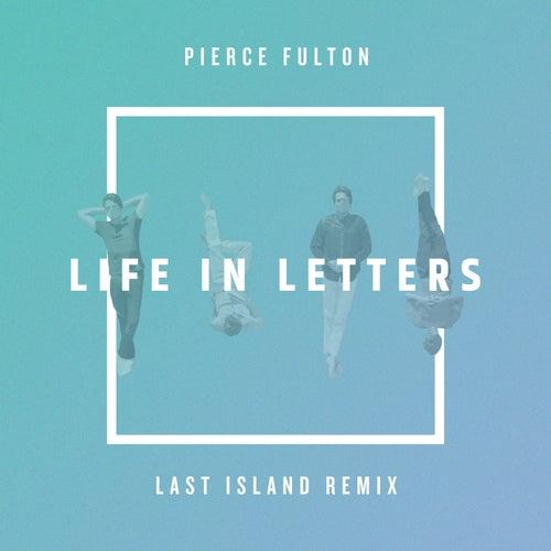 Life in Letters (Last Island Remix) von Pierce Fulton