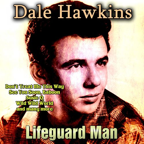 Lifeguard Man by Dale Hawkins