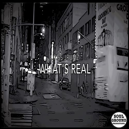 What's Real by Criss Jrumz