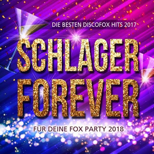 Schlager Forever - Die besten Discofox Hits 2017 für deine Fox Party 2018 von Various Artists
