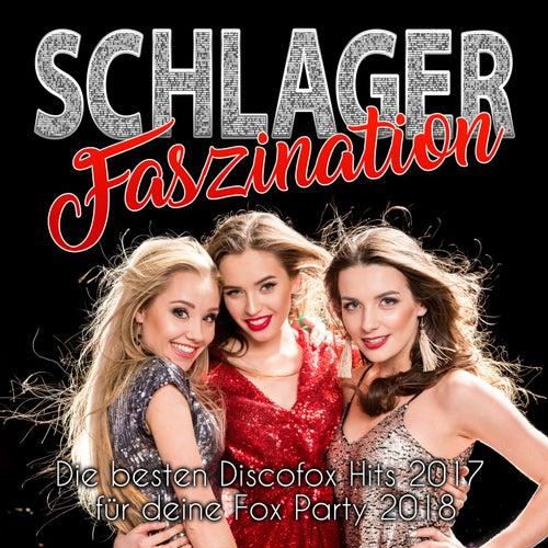 Schlager Faszination - Die besten Discofox Hits 2017 für deine Fox Party 2018 von Various Artists