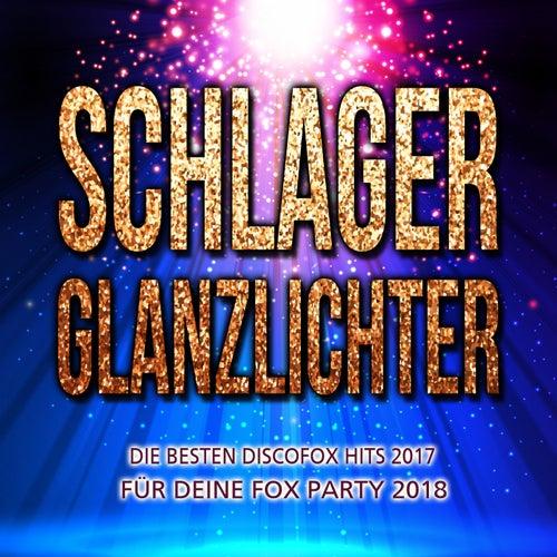 Schlager Glanzlichter - Die besten Discofox Hits 2017 für deine Fox Party 2018 von Various Artists