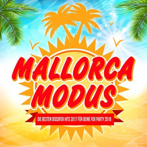 Mallorca Modus - Die besten Discofox Hits 2017 für deine Fox Party 2018 von Various Artists