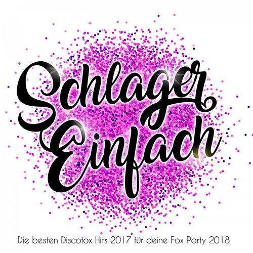Schlager Einfach - Die besten Discofox Hits 2017 für deine Fox Party 2018 von Various Artists