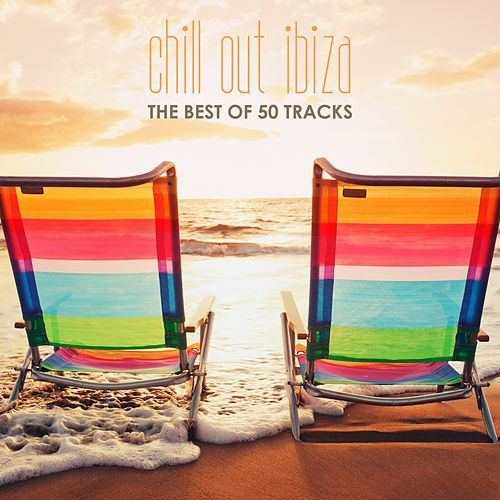 Chill out Ibiza: The Best of 50 Tracks von Various Artists