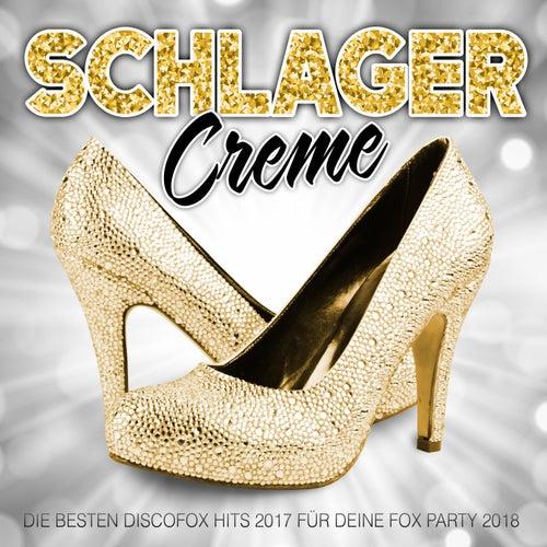 Schlager Creme - Die besten Discofox Hits 2017 für deine Fox Party 2018 von Various Artists