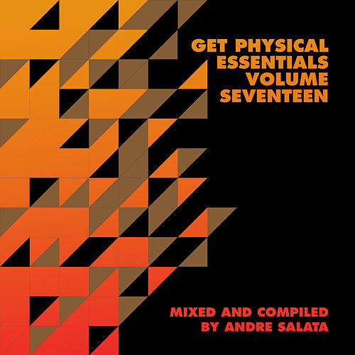 Get Physical Presents: Essentials, Vol. 17 - Mixed & Compiled by Andre Salata von Various Artists