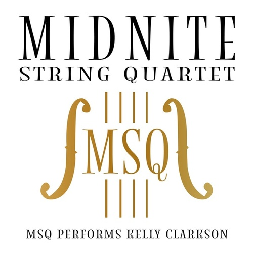 MSQ Performs Kelly Clarkson de Midnite String Quartet