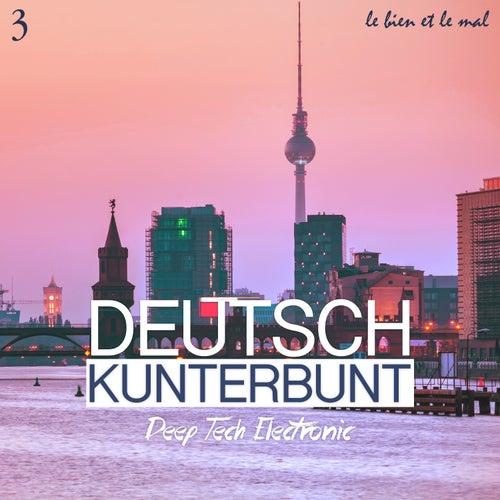 Deutsch Kunterbunt, Vol. 3 - Deep, Tech, Electronic by Various Artists