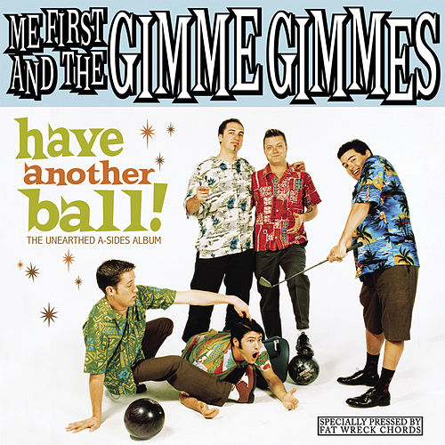 Have Another Ball de Me First and the Gimme Gimmes