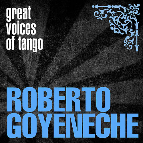 Great Voices of Tango: Roberto Goyeneche de Roberto Goyeneche