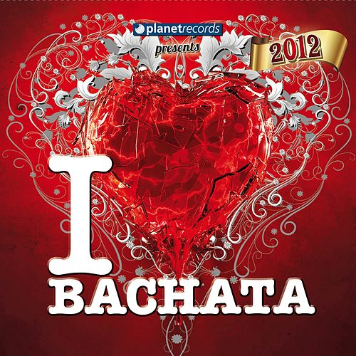I Love Bachata 2012 (16 Bachata Hits) von Various Artists