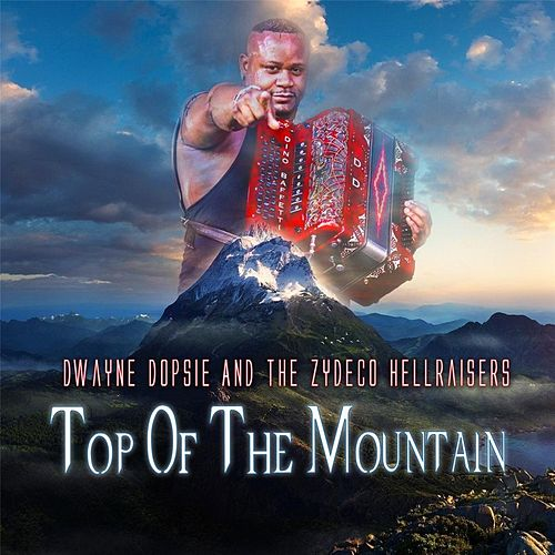 Top of the Mountain by Dwayne Dopsie