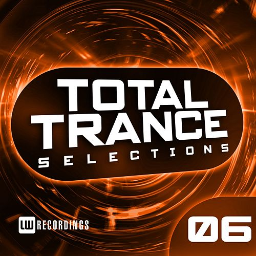 Total Trance Selections, Vol. 06 - EP von Various Artists