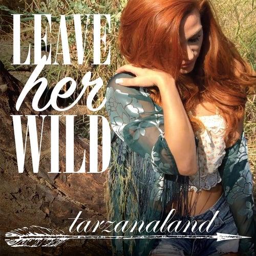 Leave Her Wild von Tarzanaland