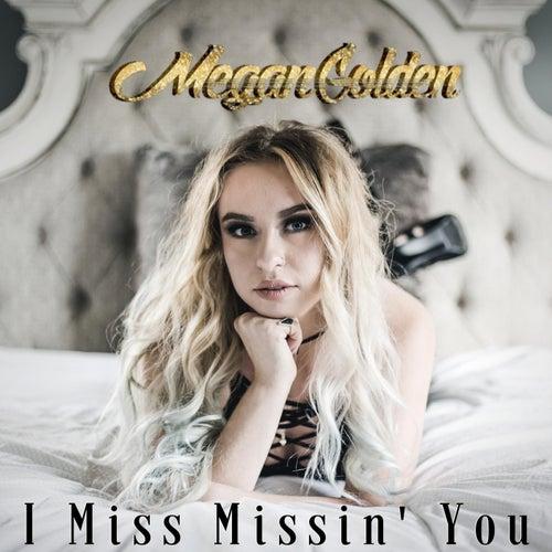 I Miss Missin' You by Megan Golden
