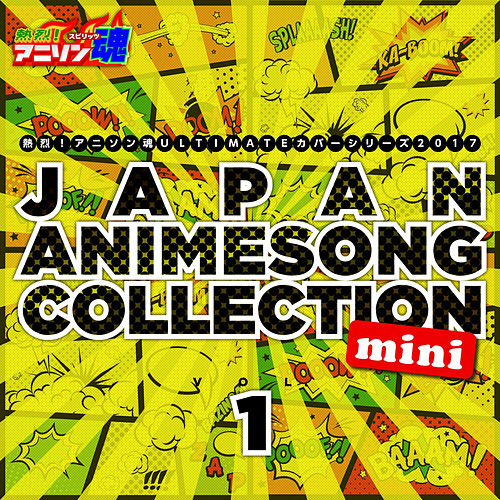 Netsuretsu! Anison Spirits Ultimate Cover Series 2017 Japan Animesong Collection Mini Vol. 1 de Various Artists