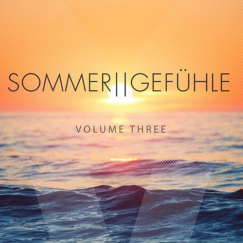 Sommergefuehle, Vol. 3 (Feel The Summer Vibes With This Deep House Summer Hits) by Various Artists