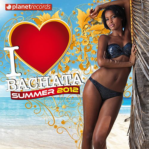 I Love Bachata Summer 2012 (16 Bachata Hits Originales) von Various Artists
