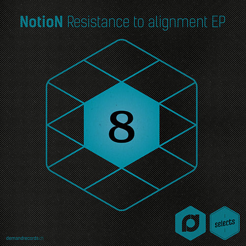 Demand Selects #8 - Resistance To Alignment EP by Notion