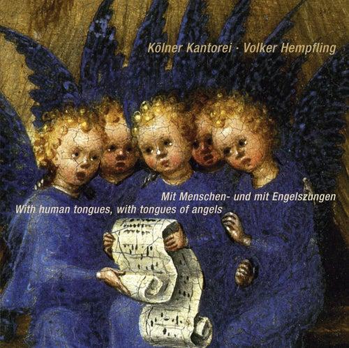 Mit Menschen- und mit Engelszungen (With human tongues and with tongues of angels) von Kölner Kantorei