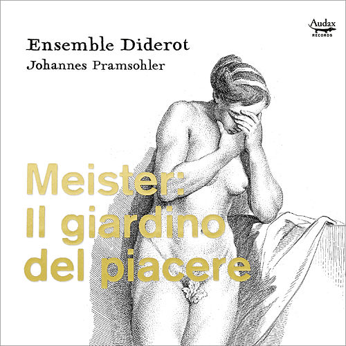 Meister: Il giardino del piacere by Ensemble Diderot and Johannes Pramsohler