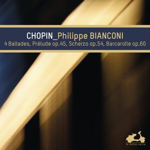Chopin: 4 Ballades, Prelude Op. 45, Scherzo Op. 54 & Baracarolle Op. 60 by Philippe Bianconi