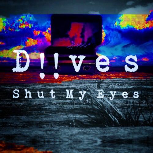 Shut My Eyes by Diives