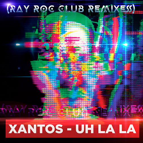 Uh la la (Ray Rock Club Remixesl de Xantos