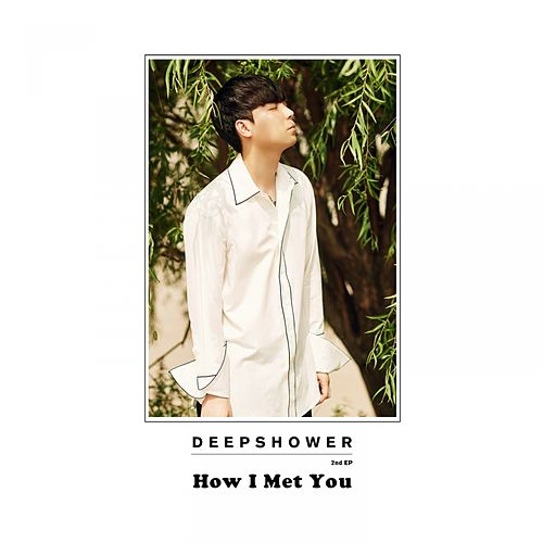 How I Met You von Deepshower