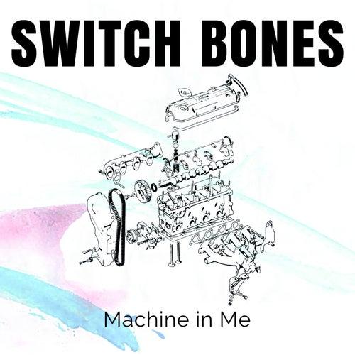 Machine in Me van Switch Bones