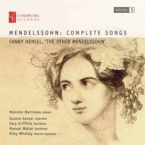 Mendelssohn: Complete Songs, Vol. 3 – Fanny Hensel, 'The Other Mendelssohn' by Malcolm Martineau